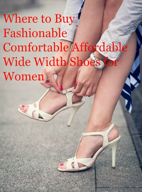 Where to Buy Fashionable Comfortable Affordable Wide Width Shoes for Women